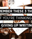 Remember These 3 Things If You're Thinking Of Giving Up Writing