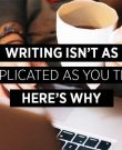 Writing Isn't As Complicated As You Think; Here's Why