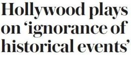 The Daily Telegraph – Hollywood plays on 'ignorance of historical events'